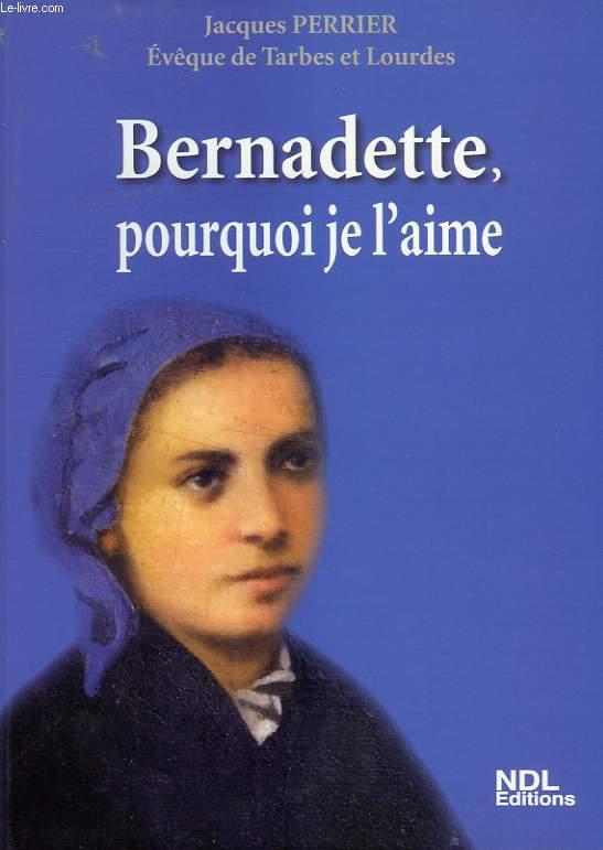 BERNADETTE, POURQUOI JE L'AIME