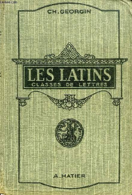 LES LATINS, PAGES PRINCIPALES DES AUTEURS DU PROGRAMME, CLASSES DE LETTRES (3e, 2e, 1re, PHILOSOPHIE)