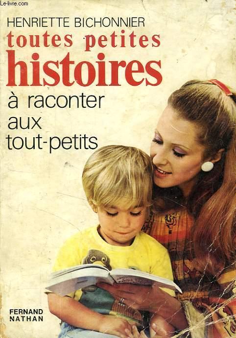 TOUTES PETITES HISTOIRES A RACONTER AUX TOUT-PETITS