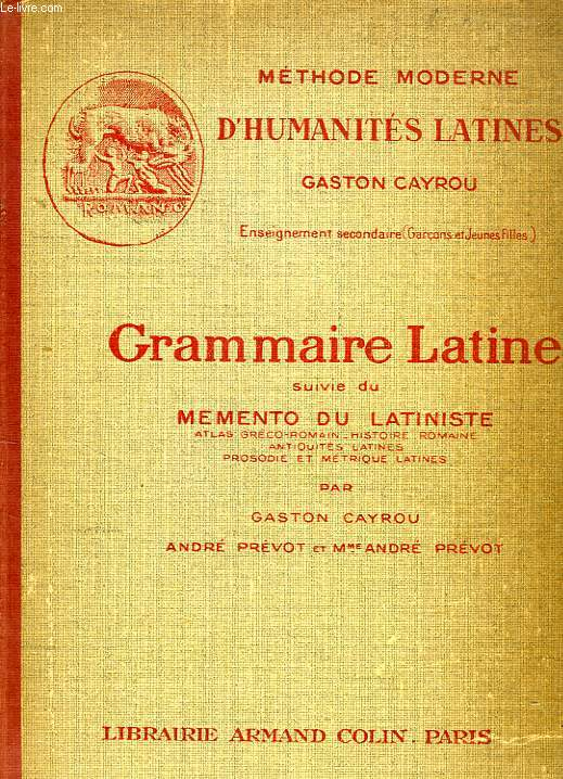 GRAMMAIRE LATINE, A L'USAGE DES CLASSES DE 4e, 3e, 2e ET 1re, SUIVIE DU MEMENTO DU LATINISTE