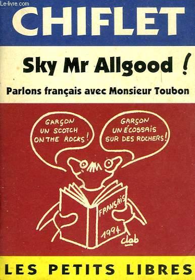 SKY Mr ALLGOOD !, PARLONS FRANCAIS AVEC MONSIEUR TOUBON