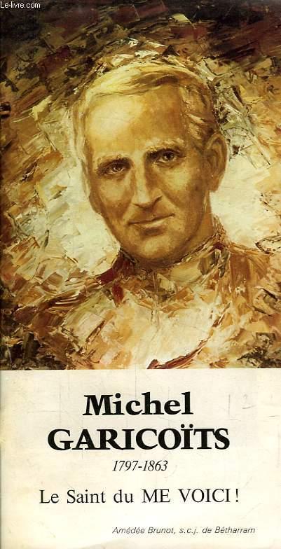 MICHEL GARICOÏTS, 1796-1863, LE SAINT DU ME VOICI !