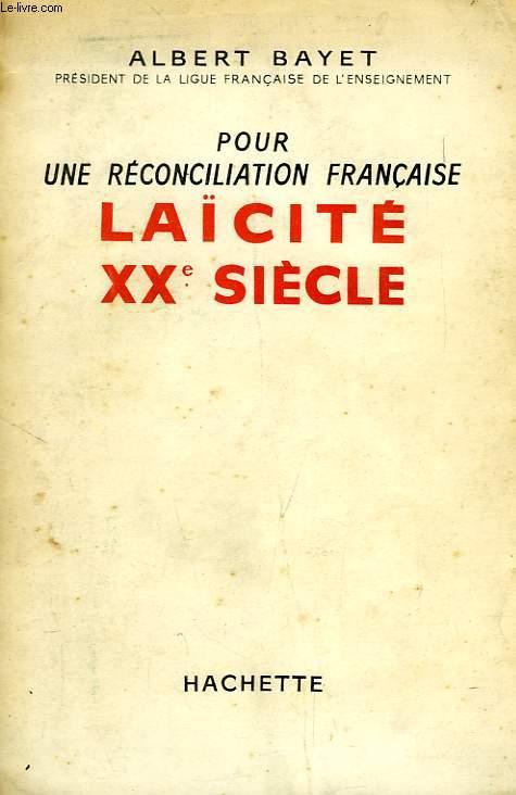 POUR UNE RECONCILIATION FRANCAISE, LAICITE XXe SIECLE