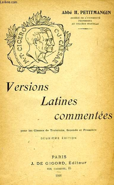 VERSIONS LATINES COMMENTEES, POUR LES CLASSES DE 3e, 2de ET 1re