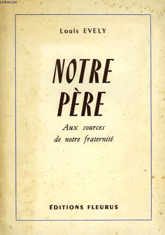 NOTRE PERE, AUX SOURCES DE NOTRE FRATERNITE