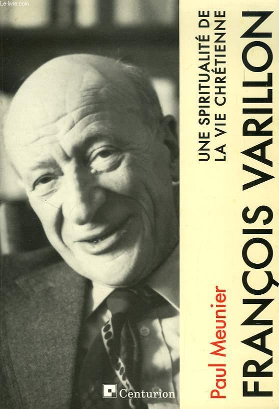 FRANCOIS VARILLON, UNE SPIRITUALITE DE LA VIE CHRETIENNE