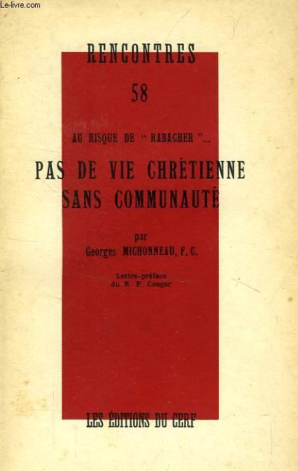 RENCONTRES, 58, PAS DE VIE CHRETIENNE SANS COMMUNAUTE (AU RISQUE DE 'RABACHER'...)