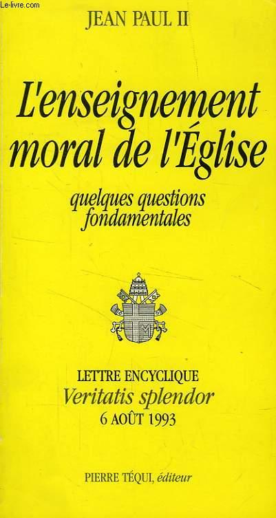 L'ENSEIGNEMENT MORAL DE L'EGLISE, QUELQUES QUESTIONS FONDAMENTALES