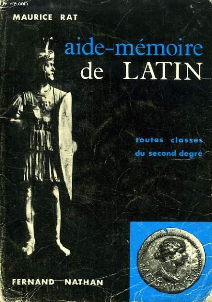 AIDE-MEMOIRE DE LATIN, TOUTES CLASSES DU 2d DEGRE