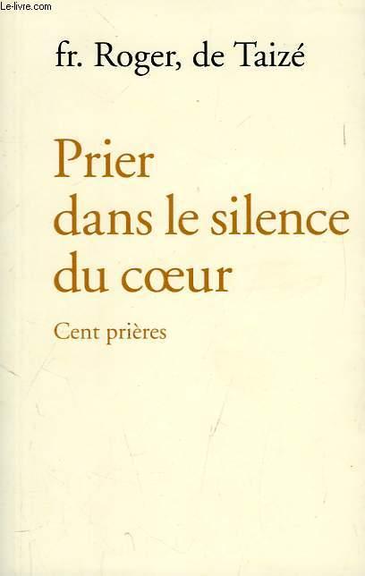 PRIER DANS LE SILENCE DU COEUR, CENT PRIERES