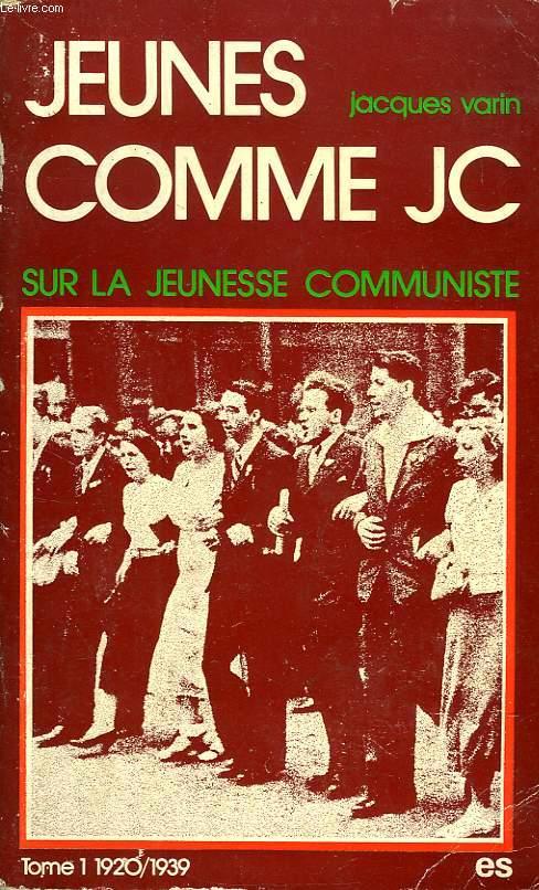 JEUNES COMME J.C., SUR LA JEUNESSE COMMUNISTE, TOME I, DE 1920 A 1939