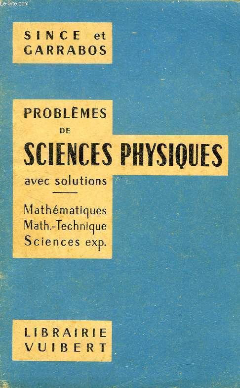 PROBLEMES DE SCIENCES PHYSIQUES, A L'USAGE DES CLASSES DE MATHEMATIQUES, MATHEMATIQUES-TECHNIQUE, SCIENCES EXPERIMENTALES