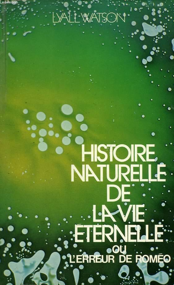 HISTOIRE NATURELLE DE LA VIE ETERNELLE, OU L'ERREUR DE ROMEO