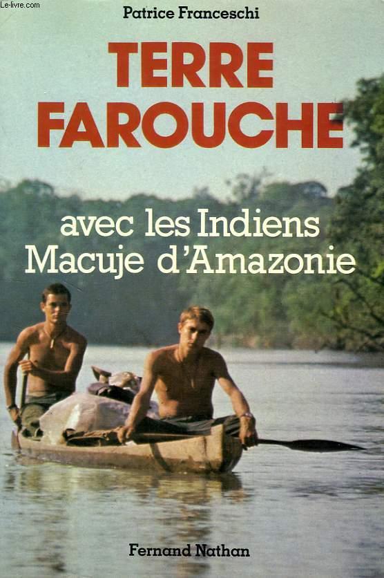 TERRE FAROUCHE, AVEC LES INDIENS MACUJE D'AMAZONIE
