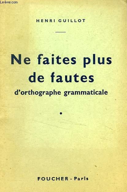 NE FAITES PLUS DE FAUTES D'ORTHOGRAPHE GRAMMATICALE