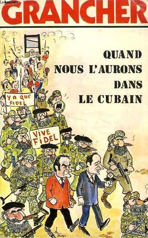 QUAND NOUS L'AURONS DANS LE CUBAIN...