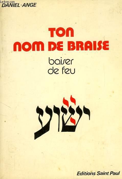 TON NOM DE BRAISE, BAISER DE FEU