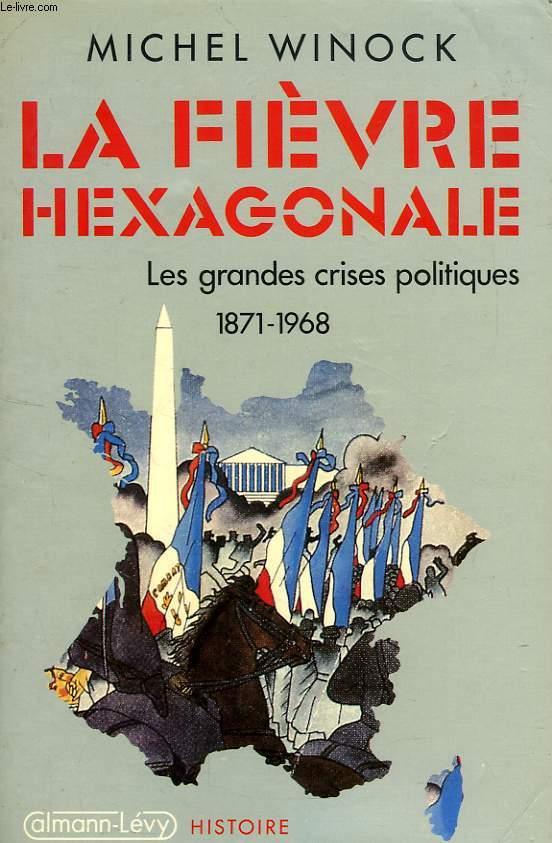 LA FIEVRE HEXAGONALE, LES GRANDES CRISES POLITIQUES, 1871-1968