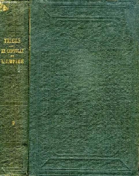 HISTOIRE DU CONSULAT ET DE L'EMPIRE, TOME IX, FAISANT SUITE A L'HISTOIRE DE LA REVOLUTION FRANCAISE