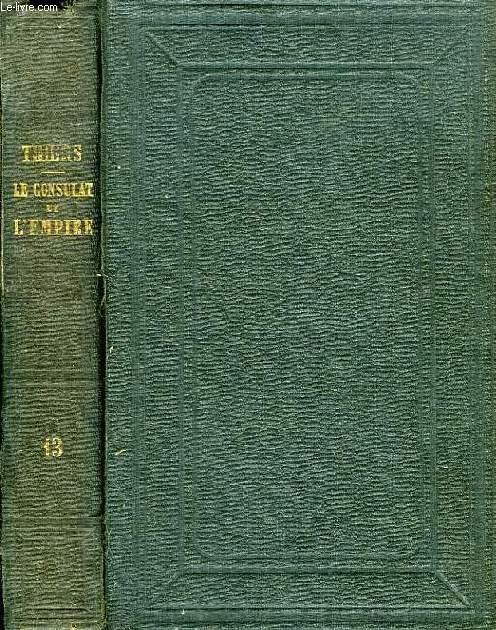 HISTOIRE DU CONSULAT ET DE L'EMPIRE, TOME XIII, FAISANT SUITE A L'HISTOIRE DE LA REVOLUTION FRANCAISE
