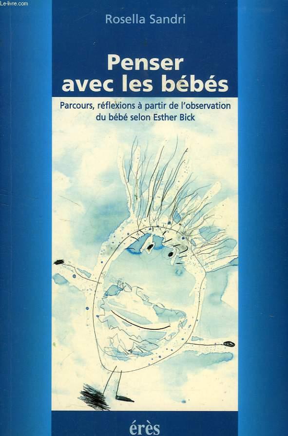 PENSER AVEC LES BEBES, PARCOURS, REFLEXIONS A PARTIE DE L'OBSERVATION DU BEBE SELON ESTHER BICK