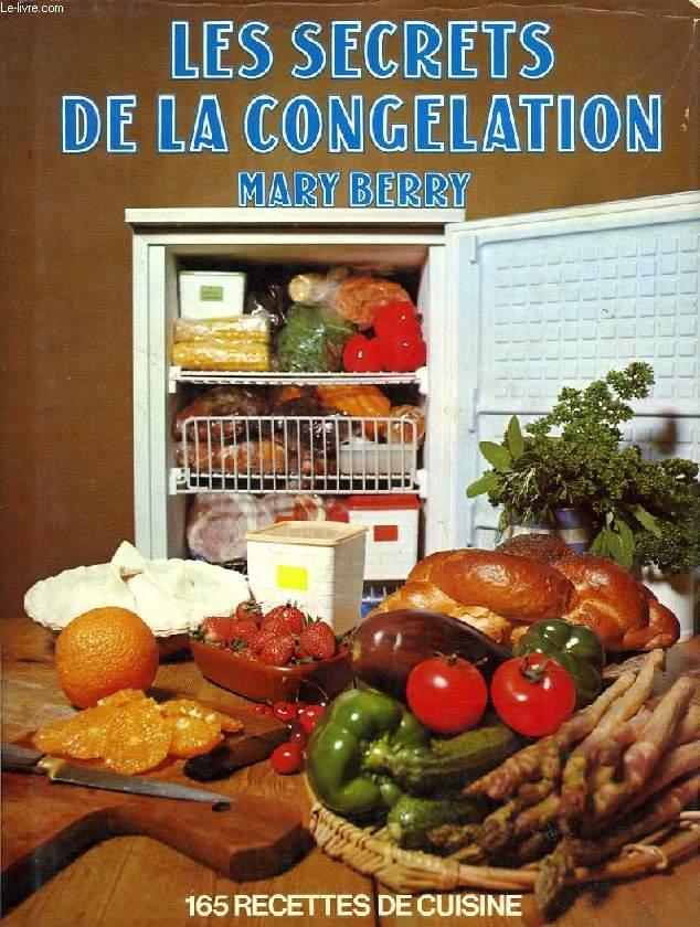 LES SECRETS DE LA CONGELATION, 165 RECETTES DE CUISINE