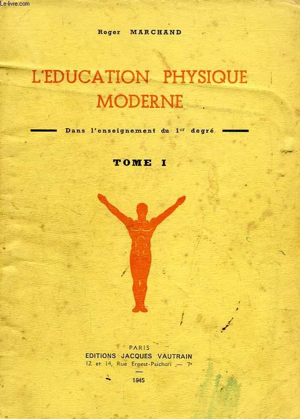 L'EDUCATION PHYSIQUE MODERNE, DANS L'ENSEIGNEMENT DU 1er DEGRE, TOME I
