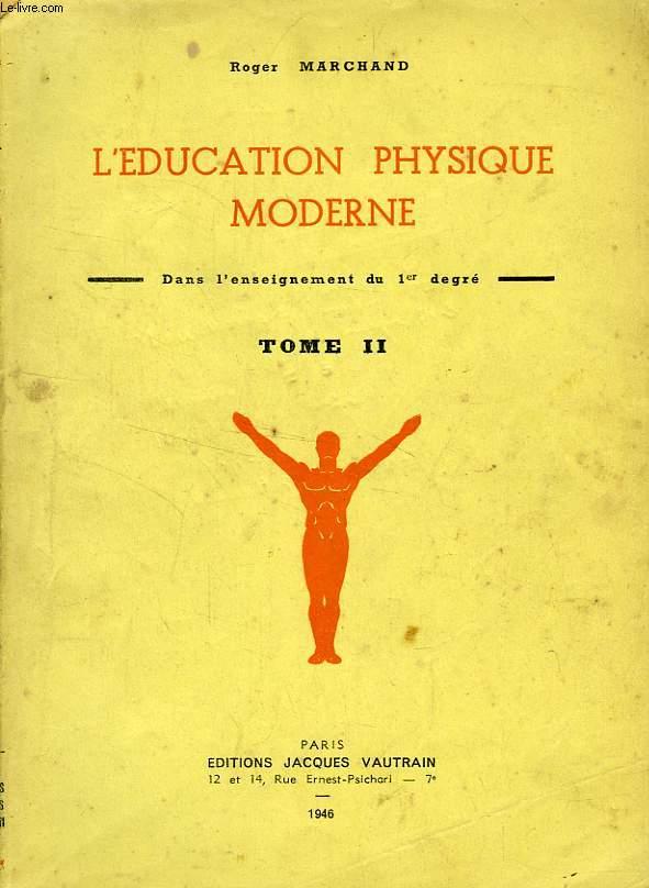 L'EDUCATION PHYSIQUE MODERNE, DANS L'ENSEIGNEMENT DU 1er DEGRE, TOME II