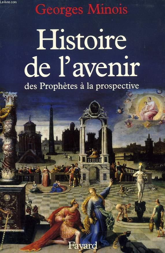 HISTOIRE DE L'AVENIR, DES PROPHETES A LA PROSPECTIVE