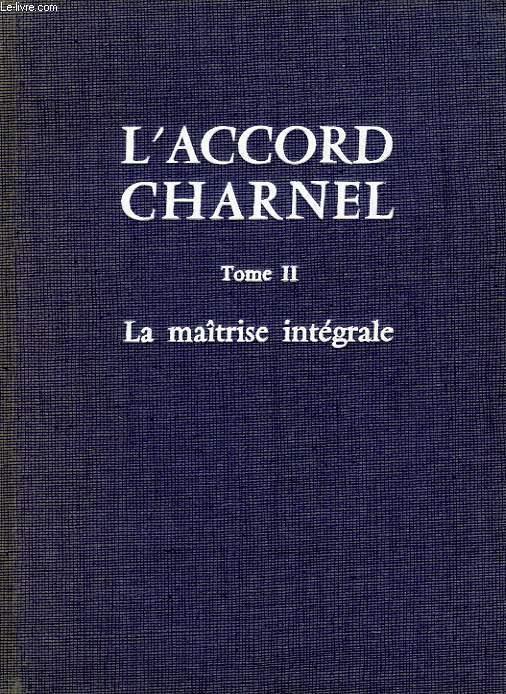 L'ACCORD CHARNEL, TOME II, LA MAITRISE INTEGRALE