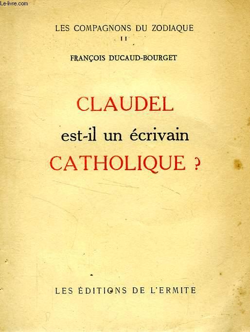 CLAUDEL EST-IL UN ECRIVAIN CATHOLIQUE ?