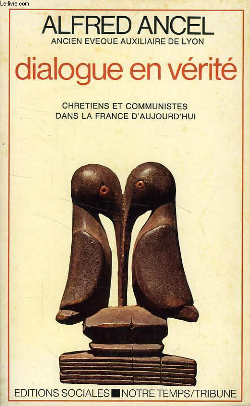DIALOGUE EN VERITE, CHRETIENS ET COMMUNISTES DANS LA FRANCE D'AUJOURD'HUI