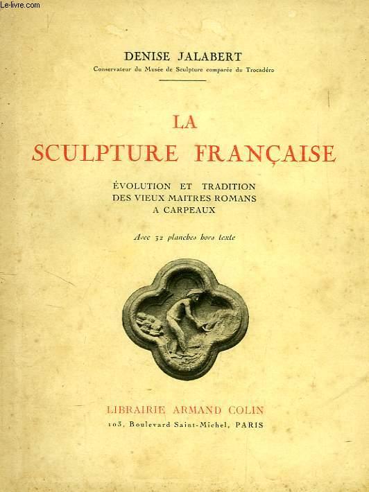 LA SCULPTURE FRANCAISE, EVOLUTION ET TRADITION DES VIEUX MAITRES ROMANS A CARPEAUX