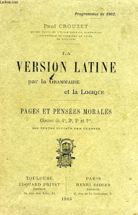 LA VERSION LATINE PAR LA GRAMMAIRE ET LA LOGIQUE, PAGES ET PENSEES MORALES, CLASSES DE 4e, 3e, 2e, 1re