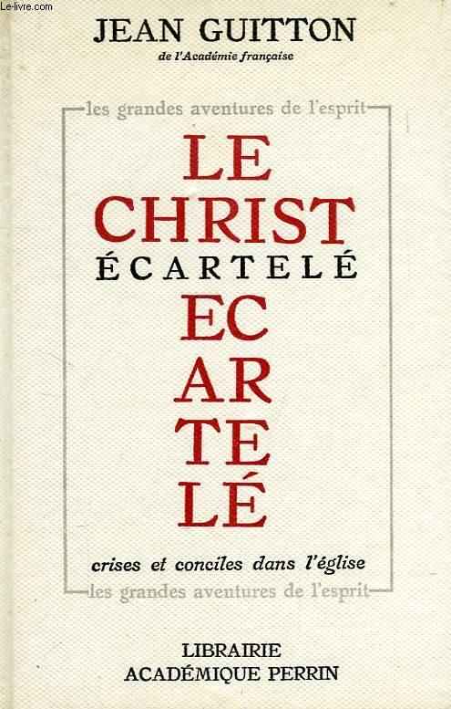 LE CHRIST ECARTELE, CRISES ET CONCILES DANS L'EGLISE