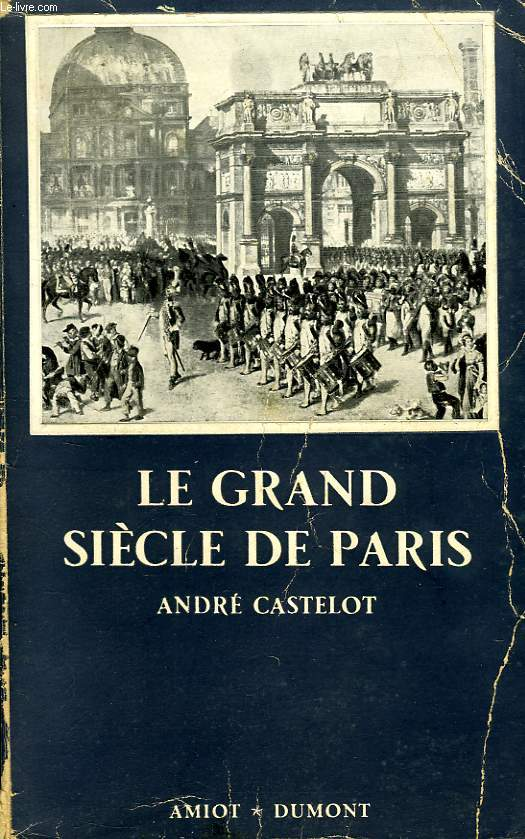 LE GRAND SIECLE DE PARIS, DE LA PRISE DE LA BASTILLE A L'EFFONDREMENT DE LA COMMUNE