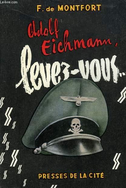 ADOLF EICHMANN, LEVEZ-VOUS !