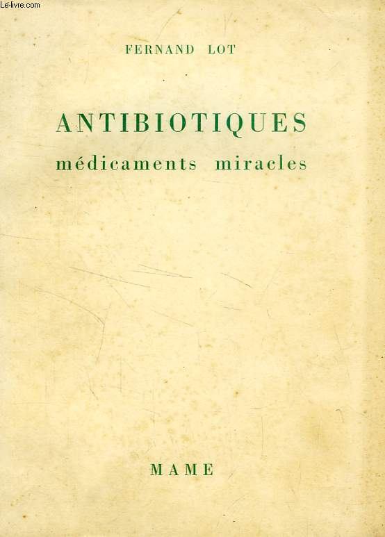 ANTIBIOTIQUES, MEDICAMENTS MIRACLES