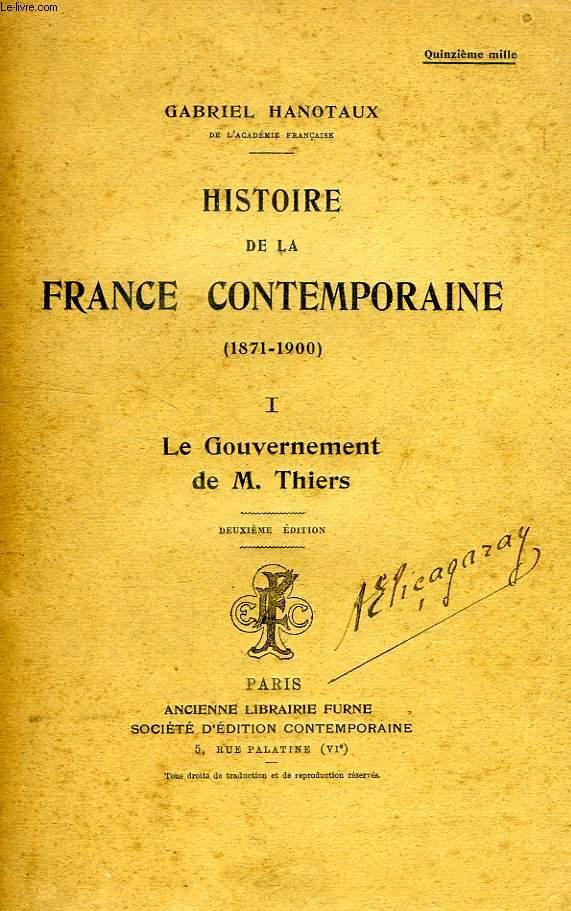 HISTOIRE DE LA FRANCE CONTEMPORAINE (1871-1900), TOME I, LE GOUVERNEMENT DE M. THIERS