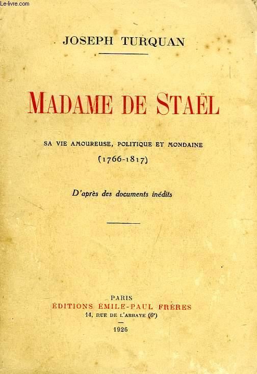 MADAME DE STAËL, SA VIE AMOUREUSE, POLITIQUE ET MONDAINE (1766-1817)
