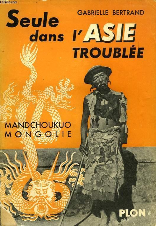 SEULE DANS L'ASIE TROUBLEE, MANDCHOUKUO - MONGOLIE, 1936-1937