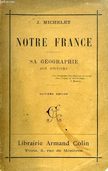 NOTRE FRANCE, SA GEOGRAPHIE, SON HISTOIRE