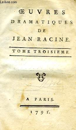 OEUVRES DRAMATIQUES DE JEAN RACINE, TOMES III-IV (1 VOLUME)