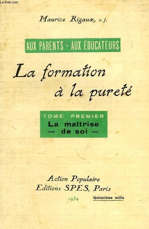 LA FORMATION A LA PURETE, TOME I, LA MAITRISE DE SOI