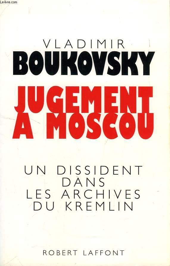 JUGEMENT A MOSCOU, UN DISSIDENT DANS LES ARCHIVES DU KREMLIN