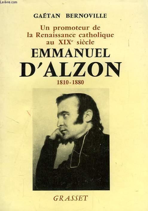 UN PROMOTEUR DE LA RENAISSANCE CATHOLIQUE AU XIXe SIECLE, EMMANUEL D'ALZON, 1810-1880