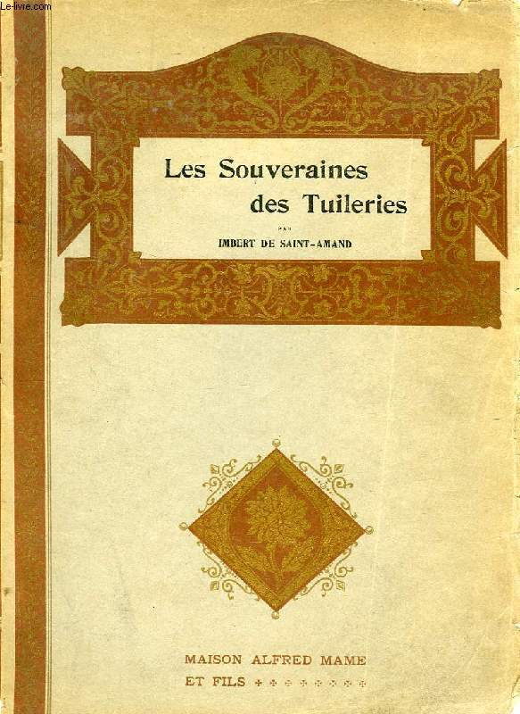 LES SOUVERAINES DES TUILERIES, HISTOIRE DU CHATEAU