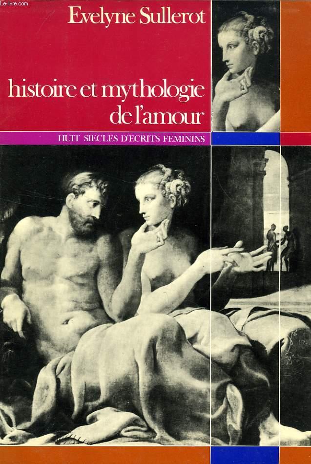 HISTOIRE ET MYTHOLOGIE DE L'AMOUR, HUIT SIECLES D'ECRITS FEMININS