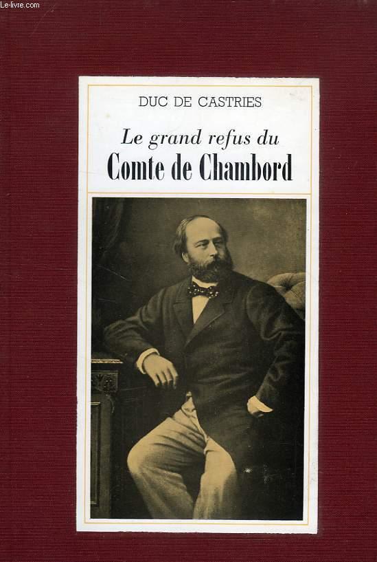 LE GRAND REFUS DU COMTE DE CHAMBORD, LA LEGITIMITE ET LES TENTATIVES DE RESTAURATION DE 1830 A 1886