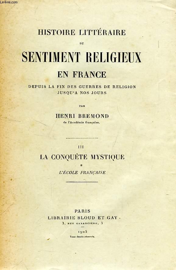 HISTOIRE LITTERAIRE DU SENTIMENT RELIGIEUX EN FRANCE, DEPUIS LA FIN DES GUERRES DE RELIGION JUSQU'A NOS JOURS, TOME III, LA CONQUETE MYSTIQUE, 1. L'ECOLE FRANCAISE